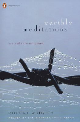 Earthly Meditations: New and Selected Poems - Wrigley, Robert