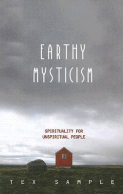 Earthy Mysticism: Spirituality for Unspiritual People - Sample, Tex
