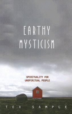 Earthy Mysticism: Spirituality for Unspiritual People - Sample, Tex