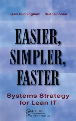 Easier, Simpler, Faster: Systems Strategy for Lean IT - Cunningham, Jean