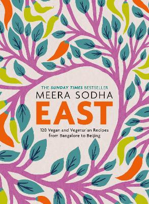 East: 120 Vegetarian and Vegan recipes from Bangalore to Beijing - Sodha, Meera