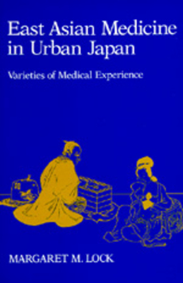 East Asian Medicine in Urban Japan: Varieties of Medical Experience - Lock, Margaret M