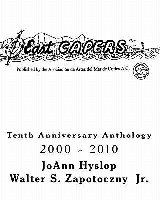 East Capers: Tenth Anniversary Anthology - Hyslop, Joann, and Zapotoczny Jr, Walter S