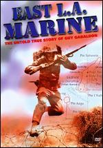 East L.A. Marine: The Untold True Story of Guy Gabaldon