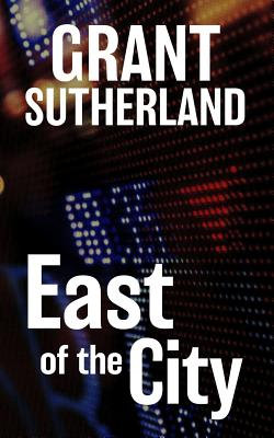 East of the City - Sutherland, Grant