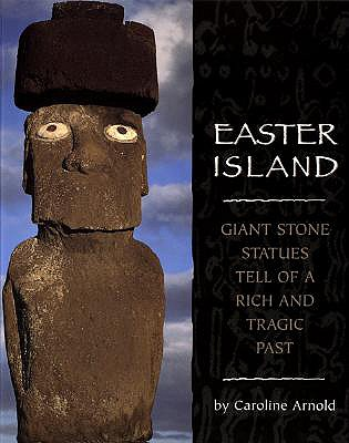 Easter Island: Giant Stone Statues Tell of a Rich and Tragic Past - Arnold, Caroline