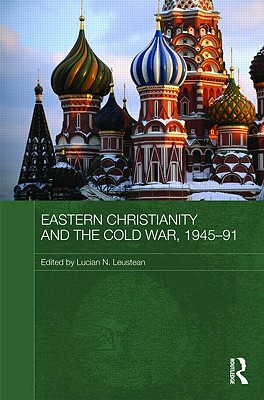 Eastern Christianity and the Cold War, 1945-91 - Leustean Lucian