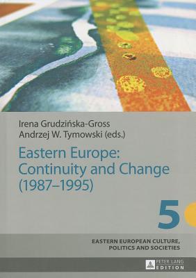 Eastern Europe: Continuity and Change (1987-1995) - Grudzinska-Gross, Irena (Editor), and Tymowski, Andrzej (Editor)