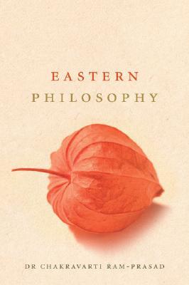 Eastern Philosophy - Ram-Prasad, Chakravarthi