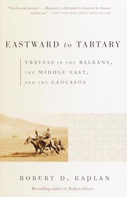 Eastward to Tartary: Travels in the Balkans, the Middle East, and the Caucasus - Kaplan, Robert D