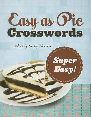 Easy as Pie Crosswords: Super Easy!: 72 Relaxing Puzzles - Newman, Stanley