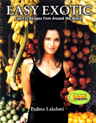 Easy Exotic: Low-Fat Recipes from Around the World - Lakshmi, Padma