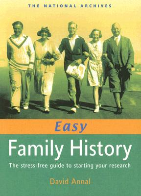 Easy Family History: The Stress Free Guide to Starting Your Research - Annal, David