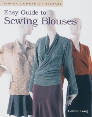 Easy Guide to Sewing Blouses: Sewing Companion Library - Long, Connie