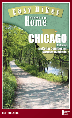 Easy Hikes Close to Home: Chicago: Including the Collar Counties and Northwest Indiana - Villaire, Ted