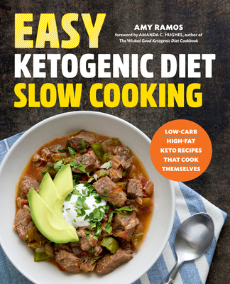 Easy Ketogenic Diet Slow Cooking: Low-Carb, High-Fat Keto Recipes That Cook Themselves - Ramos, Amy