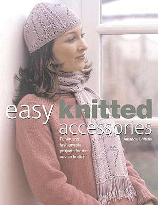 Easy Knitted Accessories: Funky and Fashionable Projects for the Novice Knitter - Trotman, Jeanette