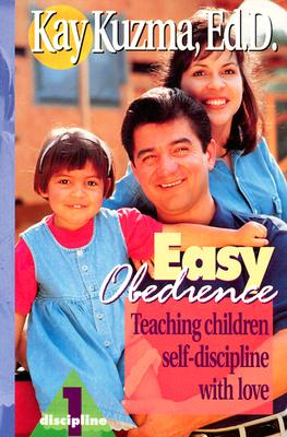 Easy Obedience: Teaching Children Self-Discipline with Love - Kuzma, Kay