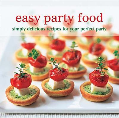 Easy Party Food: Simply Delicious Recipes for Your Perfect Party - Ryland Peters & Small (Creator)