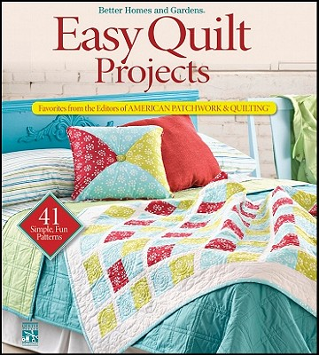 Easy Quilt Projects: Favorites from the Editors of American Patchwork and Quilting - Better Homes & Gardens