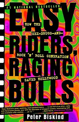 Easy Riders Raging Bulls: How the Sex-Drugs-And Rock 'n Roll Generation Saved Hollywood - Biskind, Peter