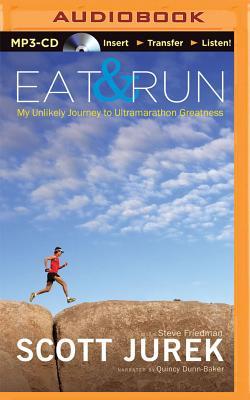 Eat and Run: My Unlikely Journey to Ultramarathon Greatness - Jurek, Scott, and Dunn-Baker, Quincy (Read by)