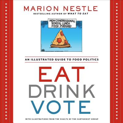 Eat Drink Vote: An Illustrated Guide to Food Politics - Nestle, Marion