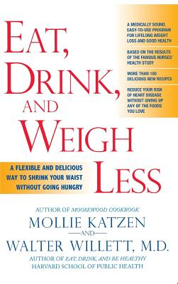 Eat, Drink, & Weigh Less: A Flexible and Delicious Way to Shrink Your Waist Without Going Hungry - Katzen, Mollie, and Willett, Walter C, M.D.