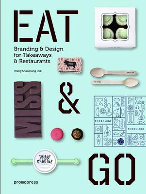 Eat & Go: Branding & Design Identity for Takeaways & Restaurants - Shaoqiang, Wang (Editor)