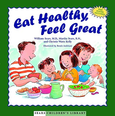 Eat Healthy, Feel Great - Sears, William, MD, and Andriani, Renee W (Illustrator), and Sears, Martha, R.N.
