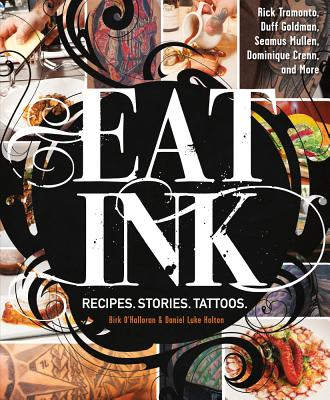 Eat Ink: Recipes. Stories. Tattoos. - O'Halloran, Birk