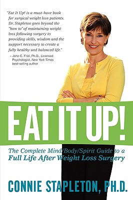 Eat It Up! the Complete Mind/Body/Spirit Guide to a Full Life After Weight Loss Surgery - Stapleton, Ph D Connie