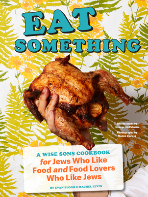 Eat Something: A Wise Sons Cookbook for Jews Who Like Food and Food Lovers Who Like Jews - Bloom, Evan, and Levin, Rachel