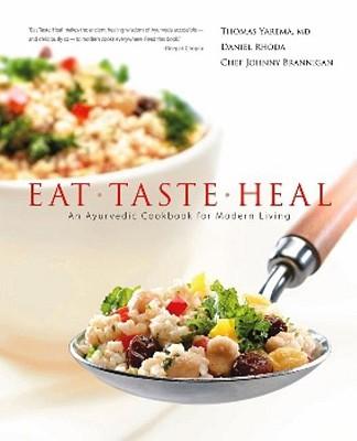 Eat, Taste, Heal: An Ayurevdic Cookbook for Modern Living - Yarema, Thomas, and Rhoda, Daniel, and Brannigan, Johnny