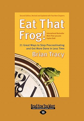 Eat That Frog!: 21 Great Ways to Stop Procrastinating and Get More Done in Less Time (Easyread Large Edition) - Tracy, Brian
