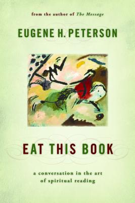 Eat This Book: A Conversation in the Art of Spiritual Reading - Peterson, Eugene H