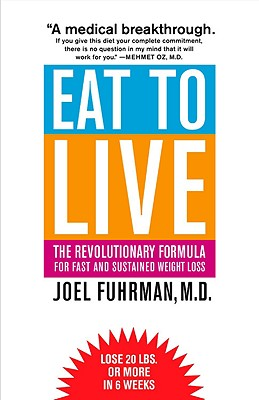 Eat to Live: The Revolutionary Formula for Fast and Sustained Weight Loss - Fuhrman, Joel, Dr., MD