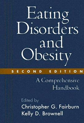 Eating Disorders and Obesity: A Comprehensive Handbook - Fairburn, Christopher G, DM, Frcpsych (Editor), and Brownell, Kelly D, PhD (Editor)