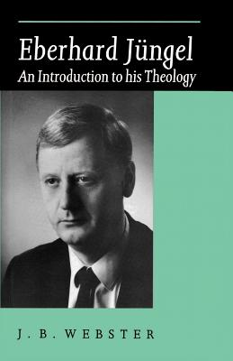 Eberhard Jungel: An Introduction to His Theology - Webster, John Bainbridge