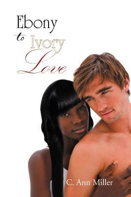 Ebony to Ivory Love - Miller, C Ann