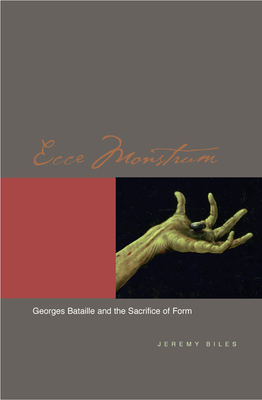 Ecce Monstrum: Georges Bataille and the Sacrifice of Form - Biles, Jeremy