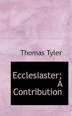 Ecclesiaster; A Contribution - Tyler, Thomas
