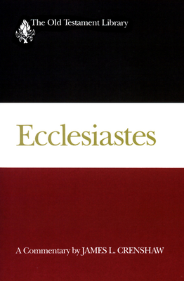 Ecclesiastes: A Commentary - Crenshaw, James L.