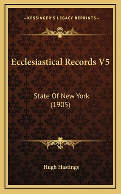 Ecclesiastical Records V5: State of New York (1905) - Hastings, Hugh (Editor)