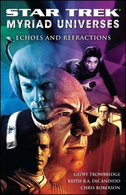 Echoes and Refractions: Star Trek Myriad Universes - DeCandido, Keith