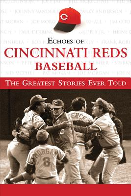 Echoes of Cincinnati Reds Baseball: The Greatest Stories Ever Told - Triumph Books