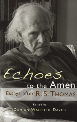 Echoes to the Amen: Essays After R.S. Thomas - Davies, Damian Walford (Editor)