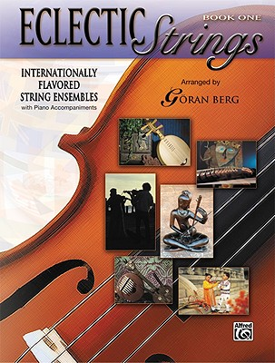 Eclectic Strings, Book 1 (Internationally Flavored String Ensembles with Piano Accompaniments Composed and Arranged by Goran Berg): Score & Parts, Score & Parts - Berg, Goran