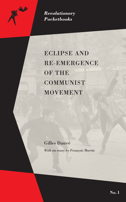 Eclipse and Re-Emergence of the Communist Movement - Dauve, Gilles, and Martin, Francois, and Dauvae, Gilles