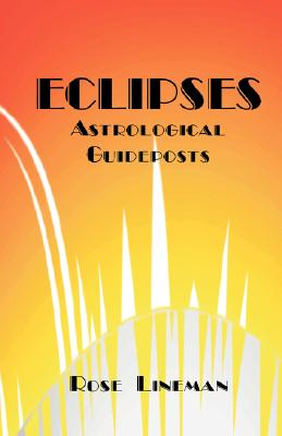 Eclipses: Astrological Guideposts - Lineman, Rose